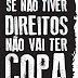 Manifestação - Se não tiver DIREITOS não vai ter COPA