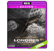 Londres Bajo Fuego (2016) Web-DL 1080p Audio Dual Latino/Ingles 5.1