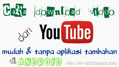 Cara download video youtube mudah dan tanpa aplikasi di android (rev-all.blogspot.com)