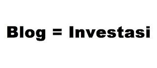 Blog sama dengan investasi