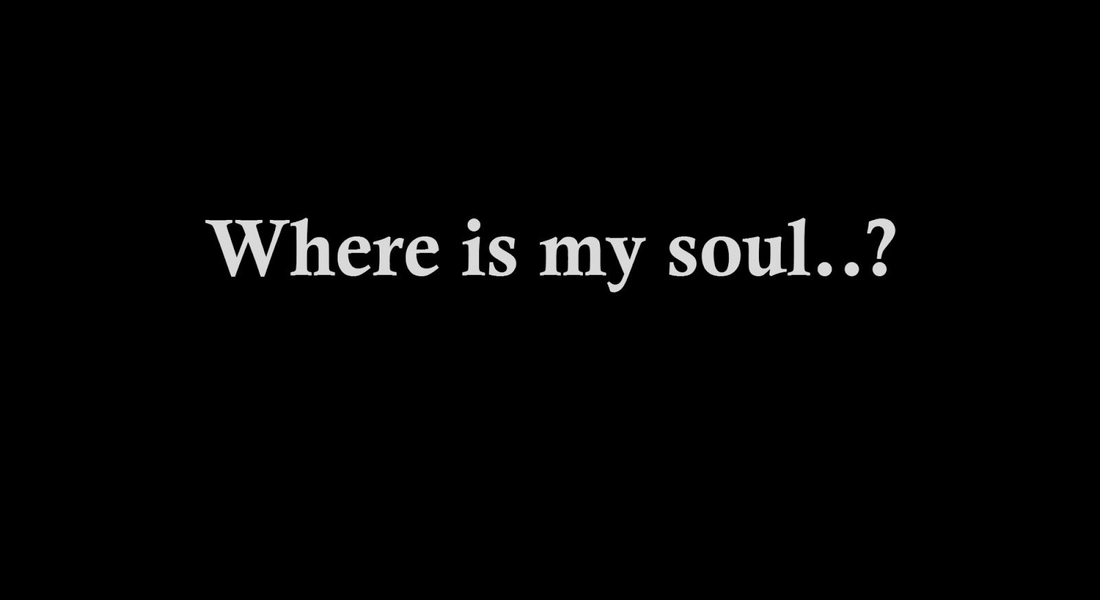 Where is my soul..?