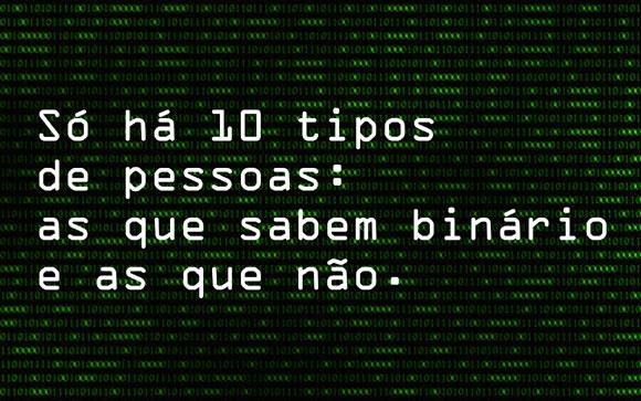 Só há 10 tipos de pessoas: as que sabem binário e as que não