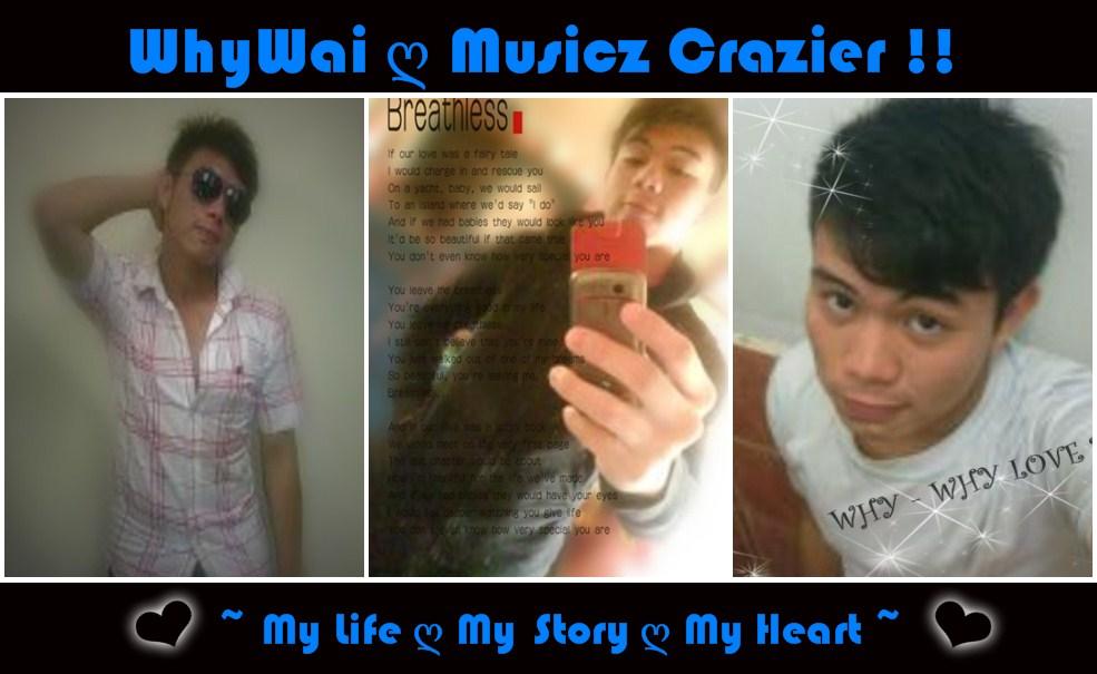 WhyWai ღ MusiczCrazier !!