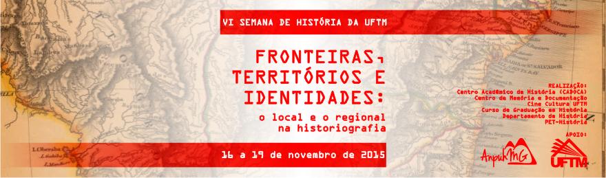 VI Semana de História da UFTM | Fronteiras, territórios e identidades