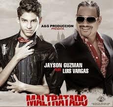 http://www.mediafire.com/listen/9ymkw7ea47xyijt/JAYSON_GUZMAN_FT_LUIS_VARGAS_-_MALTRATADO.mp3