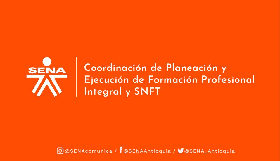 Coordinación de Planeación y Ejecución de Formación Profesional Integral y SNFT