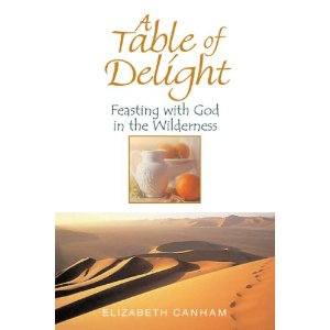 A Table of Delight: Feasting with God in the Wilderness Elizabeth J. Canham