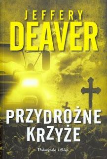 """Jeffery Deaver - """"Przydrożne Krzyże"""""""