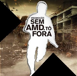 """Promoção """"Sem AMD, Tô Fora"""""""