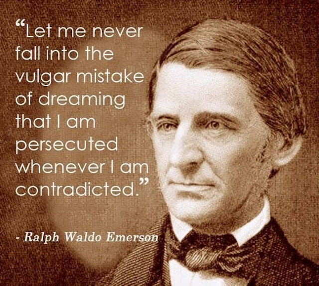 let me never fall into the vulger mistake of dreaming that I am persecuted whenever I am contradicted