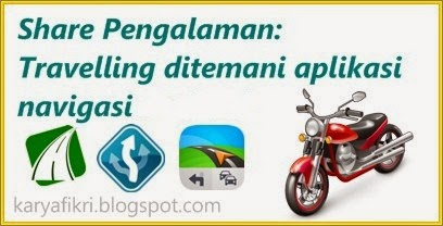Berbagi pengalaman travelling ditemani aplikasi navigasi - karyafikri.blogspot.com