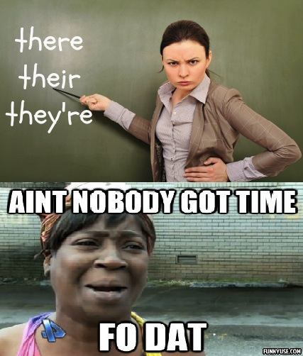 There  Their They're Aint nobody got time fo dat  Funny Pictures
