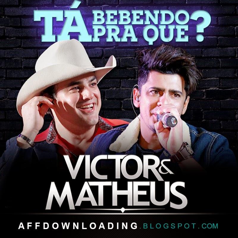 Victor e Matheus - Ta Bebendo Pra Que