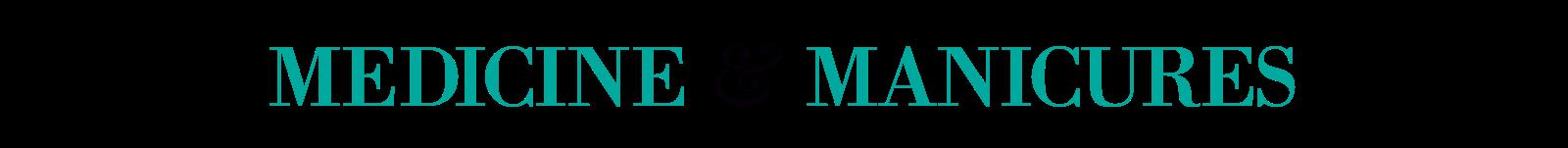 Medicine & Manicures