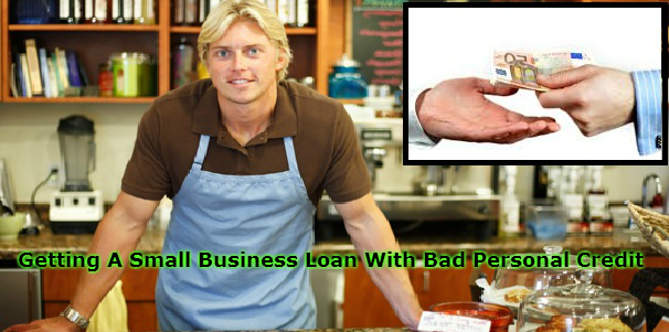 Getting A Small Business Loan With Bad Personal Credit