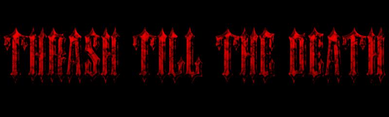 Thrash Till The Death