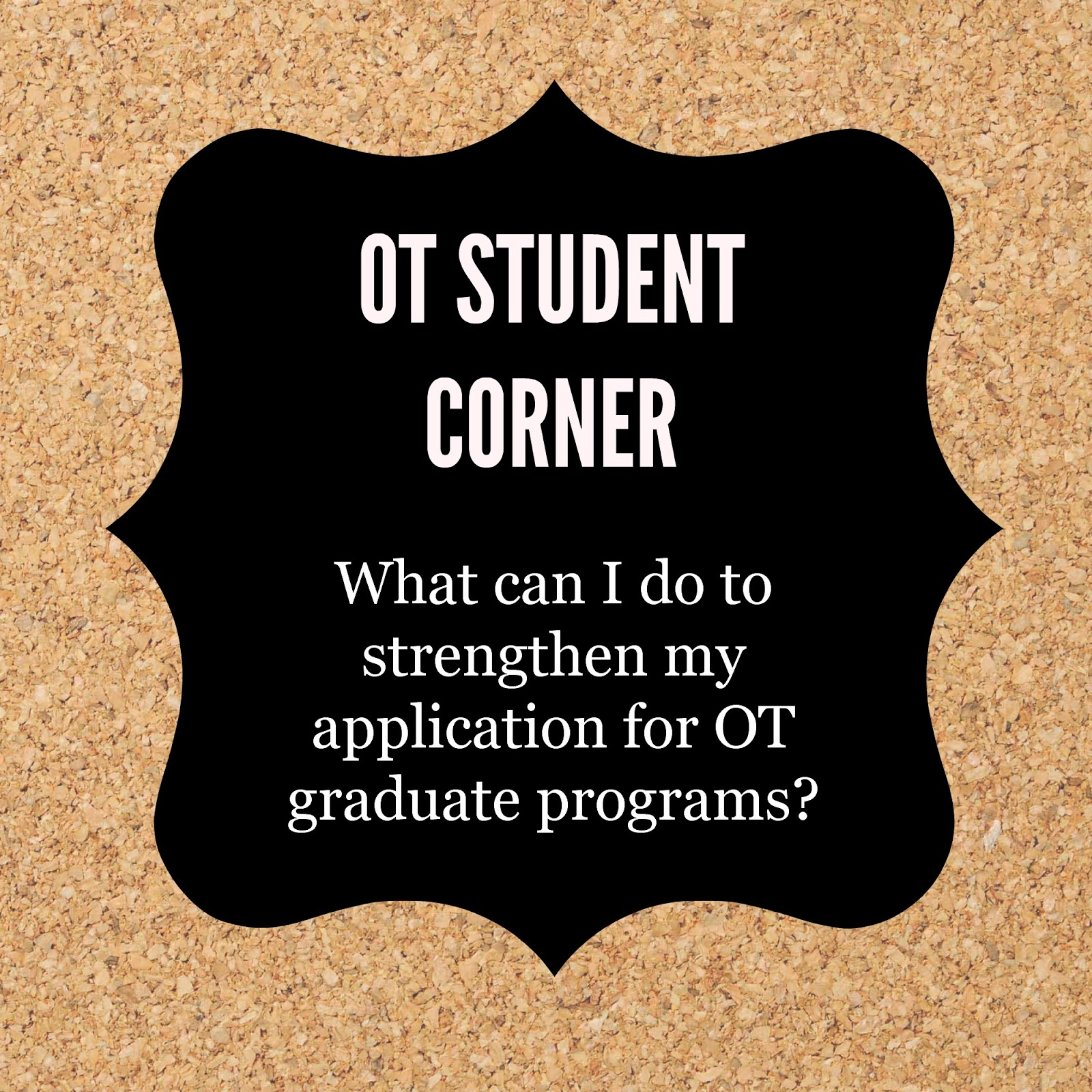 ot cafe ot student corner applying to graduate school i receive a lot of emails from prospective ot students about what they can do strengthen their application for graduate programs in occupational therapy