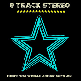 8 TRACK STEREO - Don't you wanna boogie with me