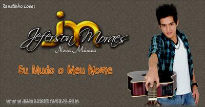 Download: Jeferson Moraes - Eu Mudo o Meu Nome (Lançamento Muito Top) 2011