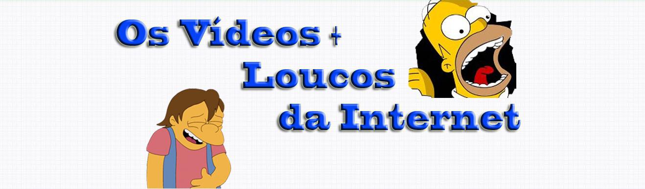 Os vídeos + loucos da internet