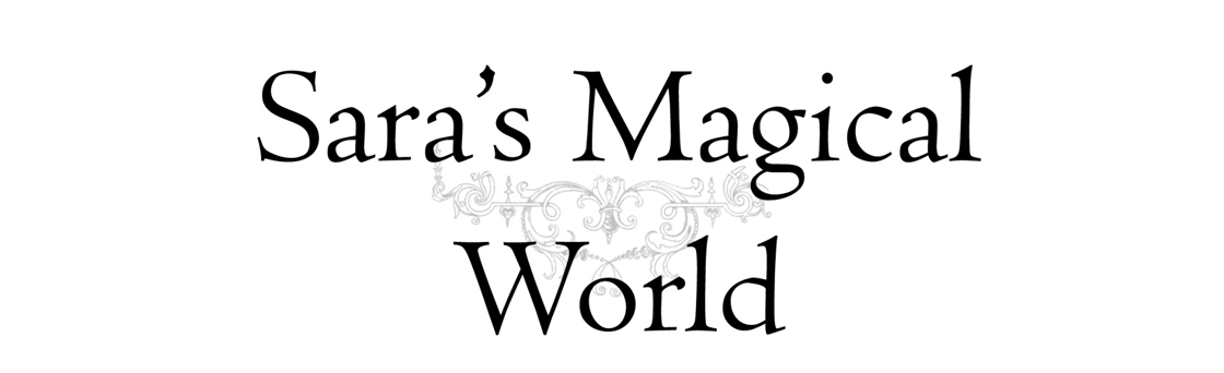 !* Sara&#39;s Magical World *!