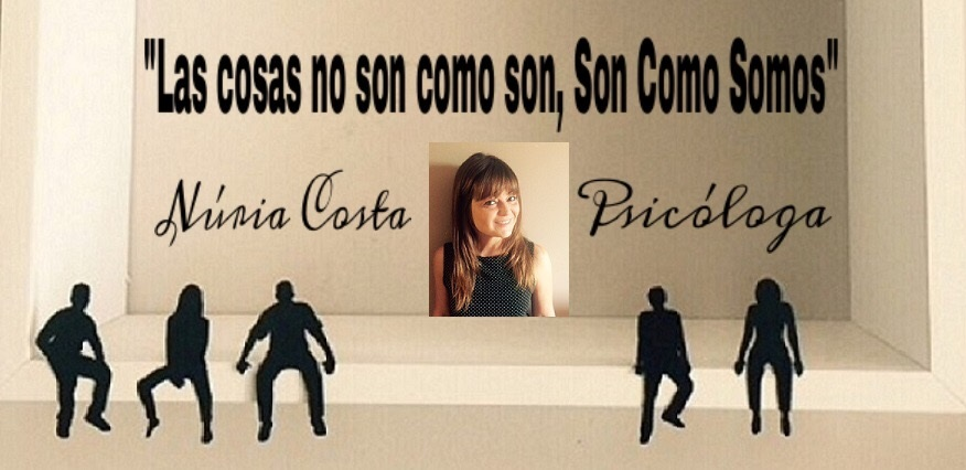 """""""Las cosas no son como son, Son Como Somos"""" Psicolgía Núria Costa"""