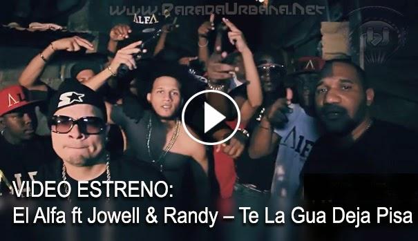 VIDEO ESTRENO – El Alfa ft Jowell & Randy – Te La Gua Deja Pisa (Video Oficial)