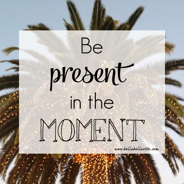 """Be present in the moment"" quote"