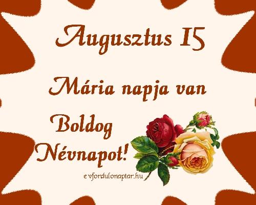 Augusztus 15 - Mária névnap