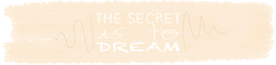 The secret is to dream | BLOG