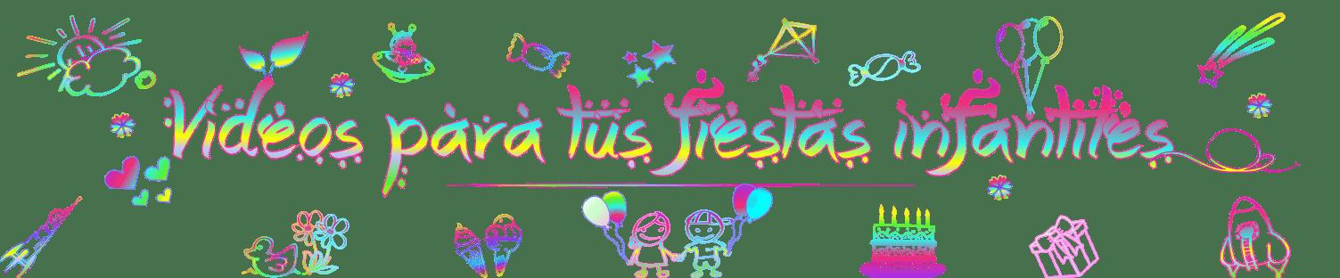 Videos para tus fiestas infantiles
