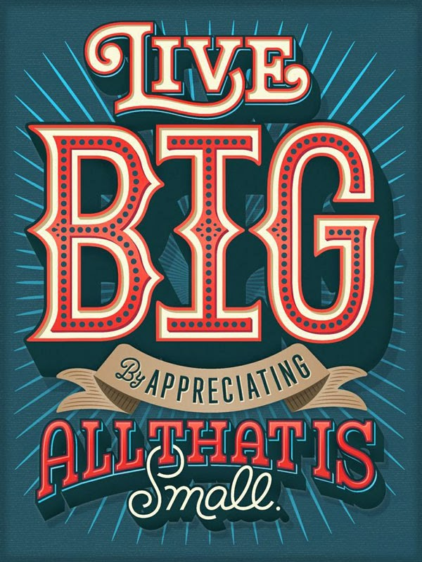 live-big-by-appreciating-all-that-is-small
