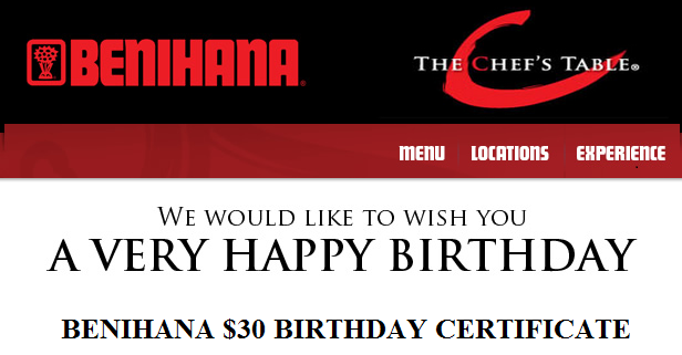 Register for Benihana's The Chef's Table and receive a $30 birthday certificate, according to Benihana. The coupon arrives sometime during the birthday month.