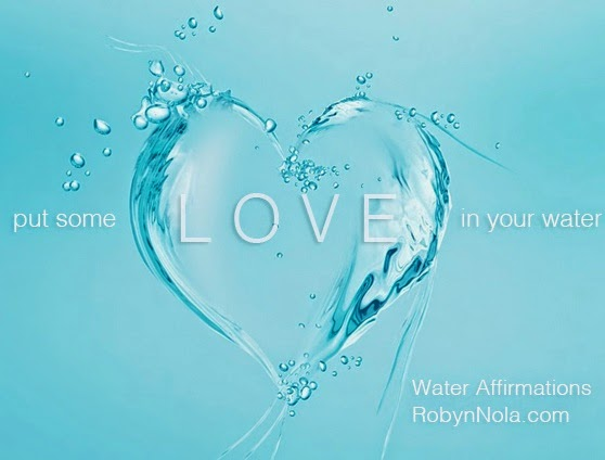 """put some LOVE in your water"" Water Affirmations RobynNola.com. Picture of a water drop in the shape of a heart."