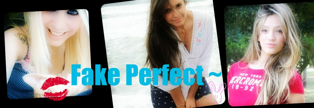 Fake Perfect ~