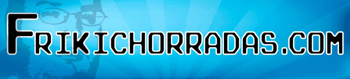 FRIKICHORRADAS | Lo más friki de la red