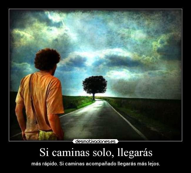 Si caminas sólo, llegaras más rápido, pero sí caminas acompañado, llegaras más lejos.