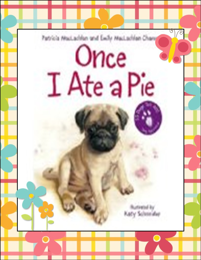 http://www.amazon.com/Once-Ate-Pie-Patricia-MacLachlan/dp/0060735333/ref=sr_1_1?ie=UTF8&qid=1409794607&sr=8-1&keywords=once+I+ate+a+pie
