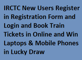 IRCTC Online Reservation, New User Registration Form, Railway ticket booking at www.irctc.co.in, online train ticket booking and get laptop, mobile phone from irctc
