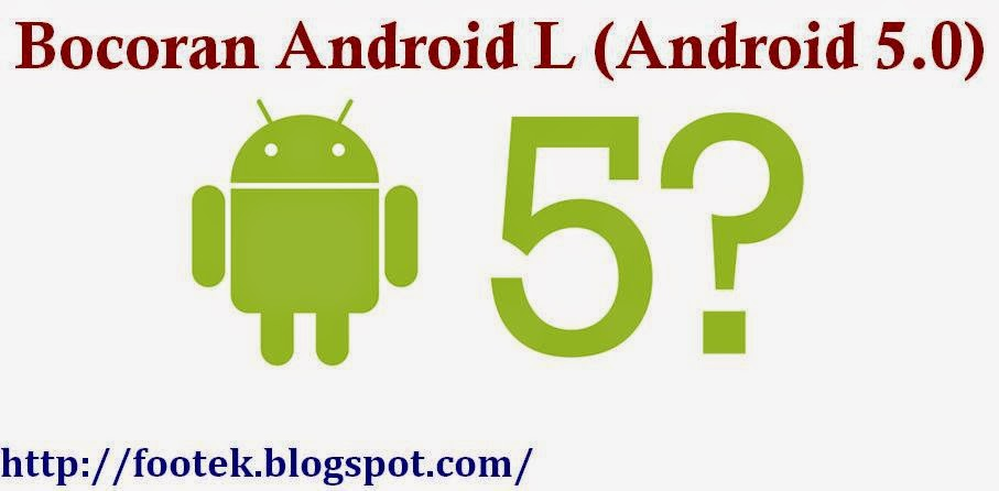 Bocoran Android L (Android 5.0)