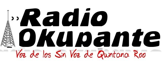 Radio Okupante... Voz de los sin Voz de Cancun...
