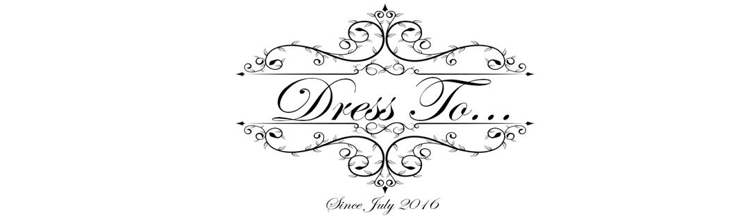Dress To...