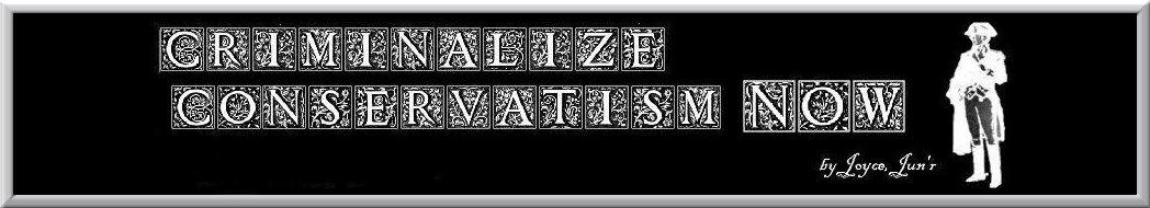 Criminalize Conservatism