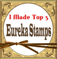 I made top  5 at Eureka Stamps