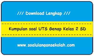 Download Soal Soal UTS PKN IPA IPS Bahasa Indonesia Matematika Kelas 2 SD Semester 2