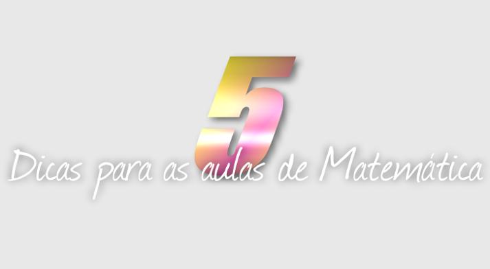 5 dicas para as aulas de Matemática