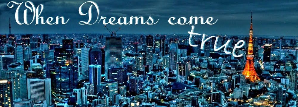 ♥ WHEN DREAMS COME TRUE ♥