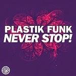 Plastik Funk - Never Stop!