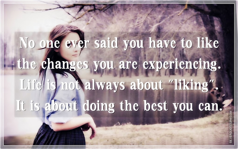 No One Ever Said You Have To Like The Changes You Are Experiencing, Picture Quotes, Love Quotes, Sad Quotes, Sweet Quotes, Birthday Quotes, Friendship Quotes, Inspirational Quotes, Tagalog Quotes