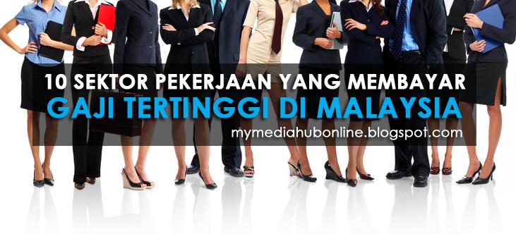 Antara 10 Sektor Pekerjaan Yang Membayar Gaji Tertinggi Di Malaysia